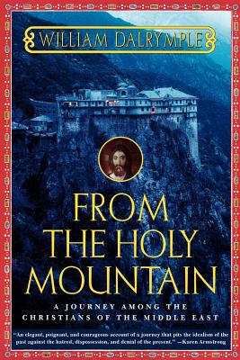 Image for From the Holy Mountain: A Journey among the Christians of the Middle East