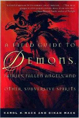 A Field Guide to Demons, Fairies, Fallen Angels and Other Subversive Spirits, Carol K. Mack; Dinah Mack