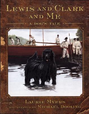 LEWIS AND CLARK AND ME: A DOG'S TALE, MYERS, LAURIE