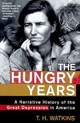 The Hungry Years: A Narrative History of the Great Depression in America, Watkins, T. H.
