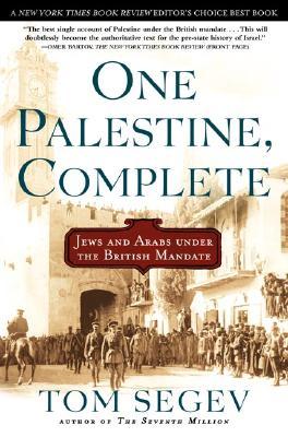 """One Palestine, Complete : Jews and Arabs Under the British Mandate"", ""SEGEV, TOM"""