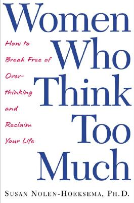 Image for Women Who Think Too Much: How to Break Free of Overthinking and Reclaim Your Life