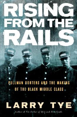 Image for Rising from the Rails: Pullman Porters and the Making of the Black Middle Class