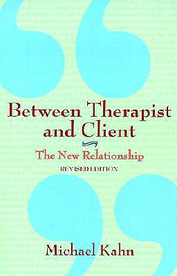 Between Therapist and Client: The New Relationship, Kahn, Michael