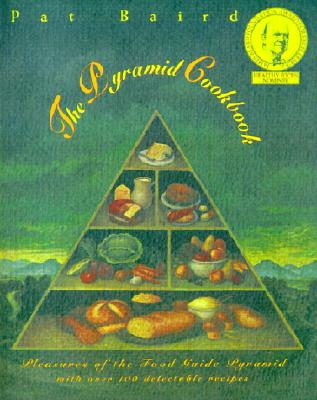 The Pyramid Cookbook: Pleasures of the Food Guide Pyramid (Owl Book), Baird, Pat