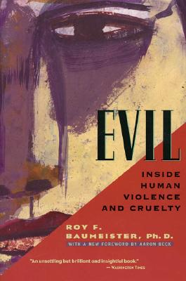 Evil: Inside Human Violence and Cruelty, Roy F. Baumeister Ph.D., Aaron Beck