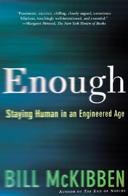Enough: Staying Human in an Engineered Age, McKibben, Bill