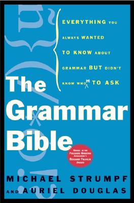 Image for Grammar Bible : Everything You Always Wanted to Know About Grammar but Didnt Know Whom to Ask