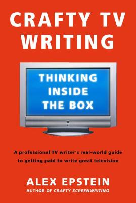 CRAFTY TV WRITING : THINKING INSIDE THE, ALEX EPSTEIN