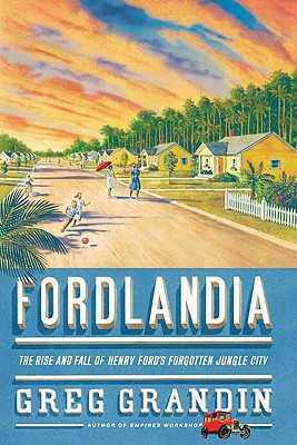 Image for Fordlandia: The Rise and Fall of Henry Ford's Forgotten Jungle City