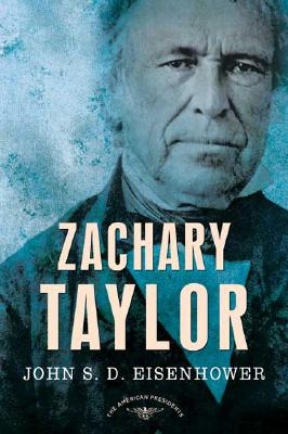 Zachary Taylor: The American Presidents Series: The 12th President, 1849-1850, Eisenhower, John S. D.