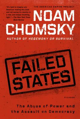 Image for Failed States: The Abuse of Power and the Assault on Democracy (American Empire Project)