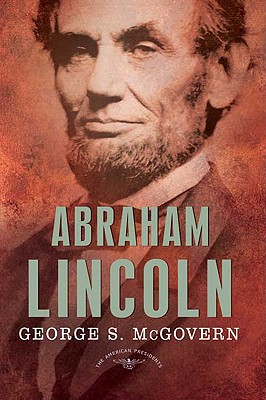 Abraham Lincoln (The American Presidents Series: The 16th President, 1861-1865), McGovern, George S.