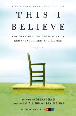 This I Believe: The Personal Philosophies of Remarkable Men and Women, Allison, Jay