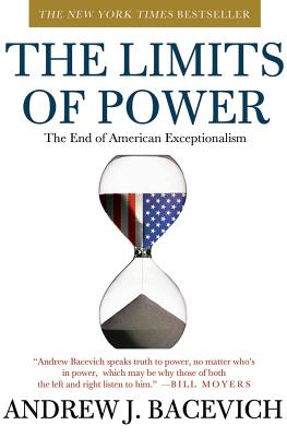 The Limits of Power: The End of American Exceptionalism (American Empire Project), Bacevich, Andrew J.