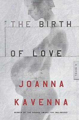The Birth of Love: A Novel, Kavenna, Joanna