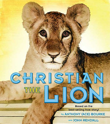CHRISTIAN THE LION BASED ON THE BEST-SELLING TRUE STORY!, BOURKE & RENDALL