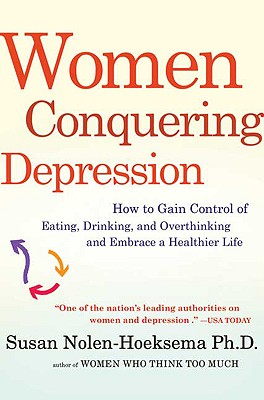 Women Conquering Depression: How to Gain Control of Eating, Drinking, and Overthinking and Embrace a Healthier Life, Nolen-Hoeksema, Susan