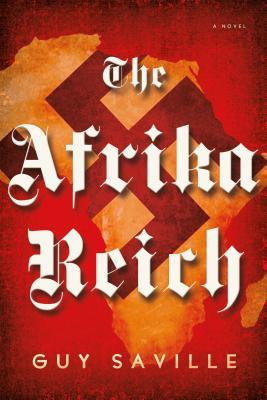 The Afrika Reich: A Novel, Saville, Guy