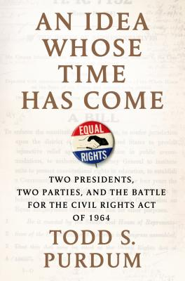 Image for An Idea Whose Time Has Come: Two Presidents, Two Parties, and the Battle for the Civil Rights Act of 1964