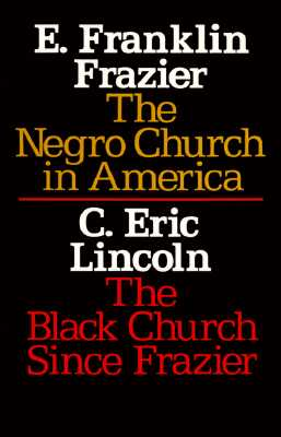 The Negro Church in America/The Black Church Since Frazier, Frazier, E. Franklin & Lincoln, C. Eric