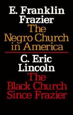 The Negro Church in America/The Black Church Since Frazier, Frazier, E. Franklin & Lincoln, C. Eric