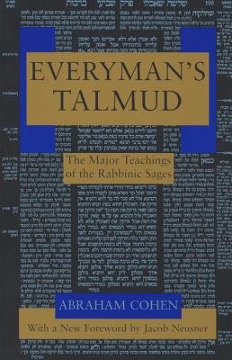Everymans Talmud : The Major Teachings of the Rabbinic Sages, ABRAHAM COHEN