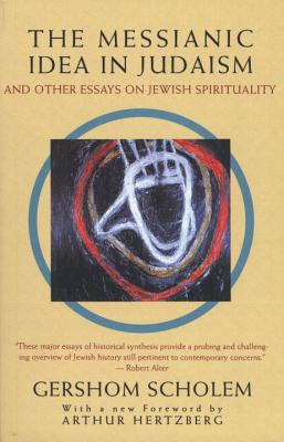Image for Messianic Idea in Judaism: And Other Essays on Jewish Spirituality