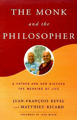 The Monk and the Philosopher: A Father and Son Discuss the Meaning of Life, Revel, Jean-Francois; Ricard, Matthieu; Canti, John; Miles, Jack