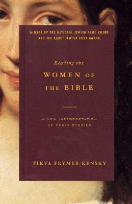 Image for Reading the Women of the Bible: A New Interpretation of Their Stories