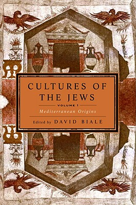 Cultures of the Jews, Volume 1: Mediterranean Origins, Biale, David [Editor]