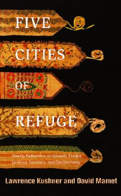 Five Cities of Refuge: Weekly Reflections on Genesis, Exodus, Leviticus, Numbers, and Deuteronomy, Kushner, Lawrence; Mamet, David