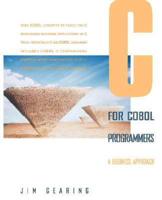 C for COBOL Programmers: A Business Approach, Gearing, Jim