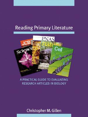 Reading Primary Literature: A Practical Guide to Evaluating Research Articles in Biology, Christopher M. Gillen  (Author)