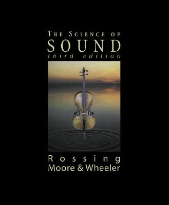 The Science of Sound, 3rd Edition, Thomas D. Rossing; F. Richard Moore; Paul A. Wheeler