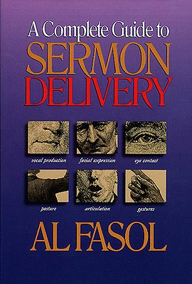 A Complete Guide to Sermon Delivery, Al Fasol