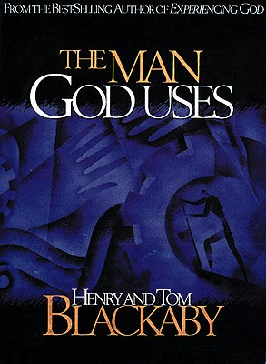 The Man God Uses, Blackaby, Henry; Blackaby, Tom