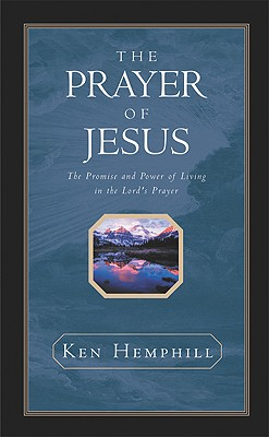 Image for The Prayer of Jesus : The Promise and Power of Living in the Lord's Prayer