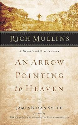 Rich Mullins: An Arrow Pointing to Heaven, JAMES BRYAN SMITH