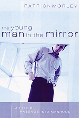 Image for The Young Man in the Mirror: A Rite of Passage into Manhood