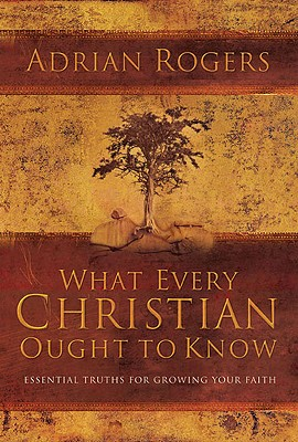 Image for What Every Christian Ought to Know: Essential Truths for Growing Your Faith
