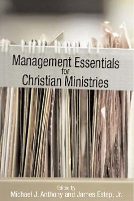 Management Essentials for Christian Ministries, Michael Anthony