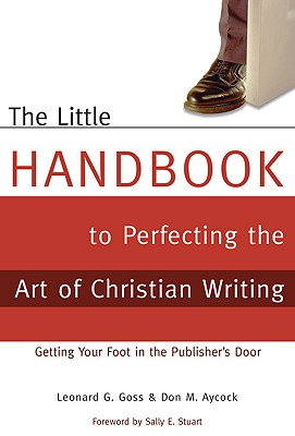 Image for The Little Handbook to Perfecting the Art of Christian Writing: Getting Your Foot in the Publisher's Door