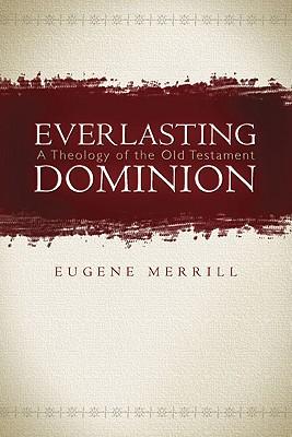 Everlasting Dominion, Eugene H. Merrill