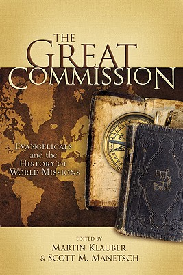 The Great Commission: Evangelicals and the History of World Missions, Martin Klauber