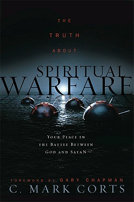 Image for The Truth About Spiritual Warfare: Your Place in the Battle Between God And Satan