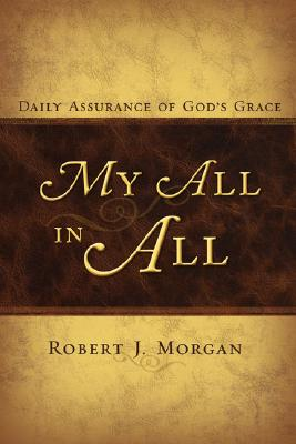 My All in All: Daily Assurance of God's Grace, Robert J. Morgan
