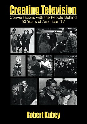 Image for Creating Television: Conversations With the People Behind 50 Years of American TV (Routledge Communication Series)