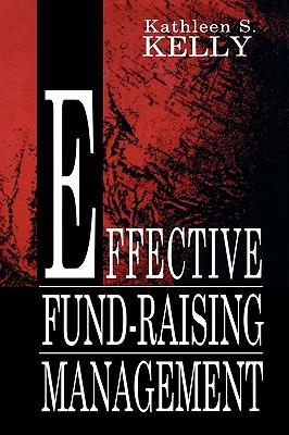 Effective Fund-Raising Management (Routledge Communication Series), Kelly, Kathleen S.