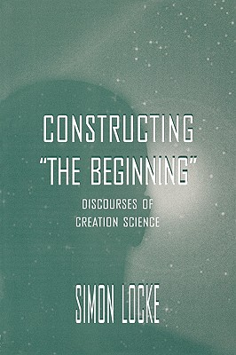 Constructing the Beginning: Discourses of Creation Science (Routledge Communication Series), Locke, Simon